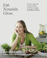 Eat. Nourish. Glow.: 10 Easy Steps for Losing Weight, Looking Younger & Feeling Healthier (Paperback)