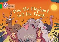 How The Elephant Got His Trunk: Band 05/Green - Collins Big Cat (Paperback)