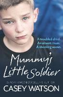 Mummy's Little Soldier: A Troubled Child. an Absent Mum. a Shocking Secret. (Paperback)