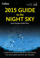 2015 Guide to the Night Sky: A Month-by-Month Guide to Exploring the Skies Above Britain and Ireland (Paperback)