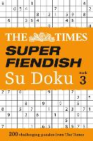 The Times Super Fiendish Su Doku Book 3: 200 of the Most Treacherous Su Doku Puzzles (Paperback)
