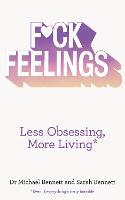 F*ck Feelings: Less Obsessing, More Living (Paperback)