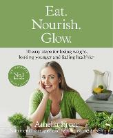 Eat. Nourish. Glow.: 10 Easy Steps for Losing Weight, Looking Younger & Feeling Healthier (Hardback)