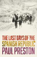 The Last Days of the Spanish Republic (Hardback)