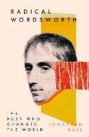 Radical Wordsworth: The Poet Who Changed the World (Hardback)