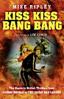 Kiss Kiss, Bang Bang: The Boom in British Thrillers from Casino Royale to the Eagle Has Landed (Paperback)