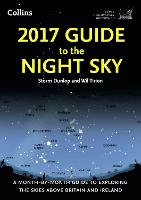 2017 Guide to the Night Sky: A Month-by-Month Guide to Exploring the Skies Above Britain and Ireland (Paperback)