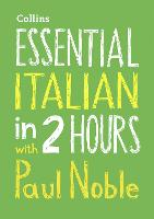 Essential Italian in 2 hours with Paul Noble: Italian Made Easy with Your Bestselling Language Coach