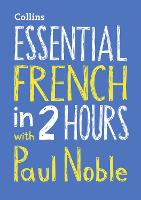 Essential French in 2 hours with Paul Noble: French Made Easy