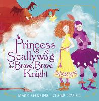 Princess Scallywag and the Brave, Brave Knight (Paperback)