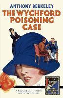 The Wychford Poisoning Case - Detective Club Crime Classics (Hardback)