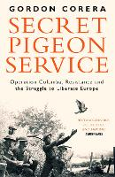 Secret Pigeon Service: Operation Columba, Resistance and the Struggle to Liberate Europe (Paperback)
