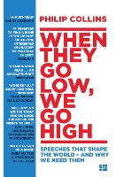 When They Go Low, We Go High: Speeches That Shape the World - and Why We Need Them (Paperback)