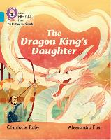 The Dragon King's Daughter: Band 07/Turquoise - Collins Big Cat Phonics for Letters and Sounds (Paperback)
