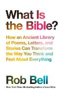 What is the Bible?: How an Ancient Library of Poems, Letters and Stories Can Transform the Way You Think and Feel About Everything (Paperback)