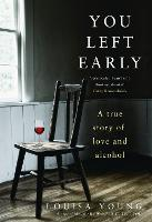 You Left Early: A True Story of Love and Alcohol (Hardback)