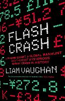 Flash Crash: A Trading Savant, a Global Manhunt and the Most Mysterious Market Crash in History (Hardback)