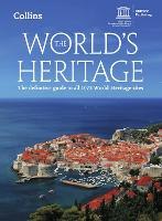 The World's Heritage: The Definitive Guide to All 1073 World Heritage Sites (Paperback)