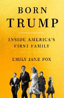 Born Trump: Inside America's First Family (Hardback)
