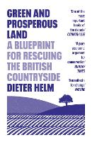 Green and Prosperous Land: A Blueprint for Rescuing the British Countryside (Paperback)