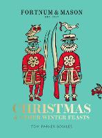 Fortnum & Mason: Christmas & Other Winter Feasts (Hardback)