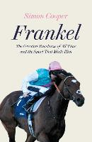 Frankel: The Greatest Racehorse of All Time and the Sport That Made Him (Hardback)