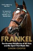 Frankel: The Greatest Racehorse of All Time and the Sport That Made Him (Paperback)