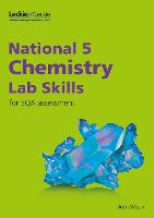 National 5 Chemistry Lab Skills for the revised exams of 2018 and beyond: Learn the Skills of Scientific Inquiry - Lab Skills for SQA Assessment (Paperback)