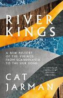 River Kings: A New History of Vikings from Scandinavia to the Silk Roads (Hardback)