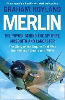 Merlin: The Power Behind the Spitfire, Mosquito and Lancaster: the Story of the Engine That Won the Battle of Britain and WWII (Paperback)