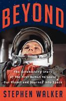 Beyond: The Astonishing Story of the First Human to Leave Our Planet and Journey into Space (Hardback)