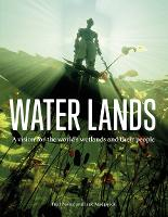 Water Lands: A Vision for the World's Wetlands and Their People (Hardback)