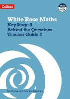 Key Stage 3 Maths Behind the Questions Teacher Guide 2 - White Rose Maths (Paperback)