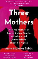 Three Mothers: How the Mothers of Martin Luther King Jr, Malcolm X and James Baldwin Shaped a Nation (Paperback)
