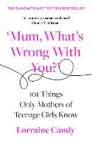 'Mum, What's Wrong with You?': 101 Things Only Mothers of Teenage Girls Know (Paperback)