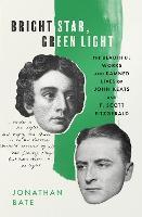 Bright Star, Green Light: The Beautiful and Damned Lives of John Keats and F. Scott Fitzgerald (Hardback)