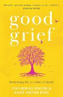 Good Grief: Embracing Life at a Time of Death (Paperback)