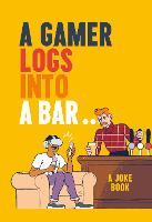 A Gamer Logs into a Bar...