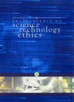 Encyclopedia of Science, Technology and Ethics (Hardback)