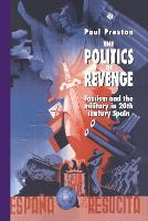 The Politics of Revenge: Fascism and the Military in 20th-century Spain (Hardback)