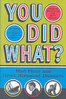 You Did What?: Mad Plans and Great Historical Disasters (Paperback)