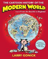 The Cartoon History of the Modern World Part 2: From the Bastille to Baghdad - Cartoon Guide Series (Paperback)