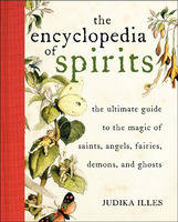 Encyclopedia of Spirits: The Ultimate Guide to the Magic of Fairies, Genies, Demons, Ghosts, Gods & Goddesses (Hardback)