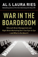 War in the Boardroom: Why Left-Brain Management and Right-Brain Marketing Don't See Eye-to-Eye--and What to Do About It (Hardback)