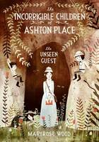 The Incorrigible Children of Ashton Place: Book III: The Unseen Guest - Incorrigible Children of Ashton Place 3 (Hardback)