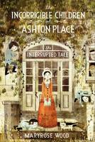The Incorrigible Children of Ashton Place: Book IV: The Interrupted Tale - Incorrigible Children of Ashton Place 4 (Hardback)