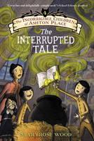 The Incorrigible Children of Ashton Place: Book IV: The Interrupted Tale - Incorrigible Children of Ashton Place 4 (Paperback)