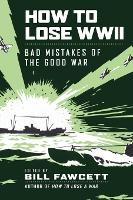 How to Lose WWII: Bad Mistakes of the Good War - How to Lose Series (Paperback)