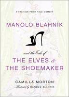 Manolo Blahnik and the Tale of the Elves and the Shoemaker: A Fashion Fairy Tale Memoir (Hardback)