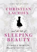 Christian Lacroix and the Tale of Sleeping Beauty: A Fashion Fairy Tale Memoir (Hardback)